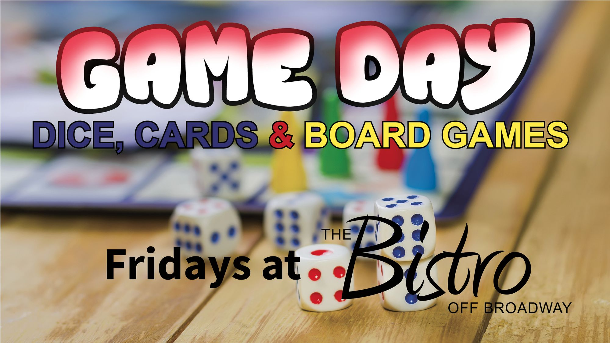 Game Day: Dice, Cards & Board Games. Sundays at The Bistro
